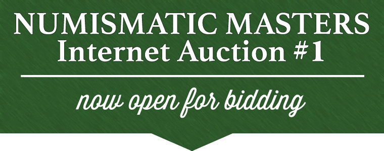Numismatic Masters Auction #1 Live! Bid Today!